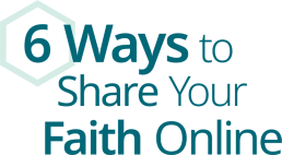6 Ways to Share Your Faith Online